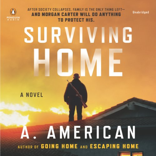 Surviving Home     A Novel              By:                                                                                                                                 A. American                               Narrated by:                                                                                                                                 Duke Fontaine                      Length: 14 hrs and 8 mins     100 ratings     Overall 4.5