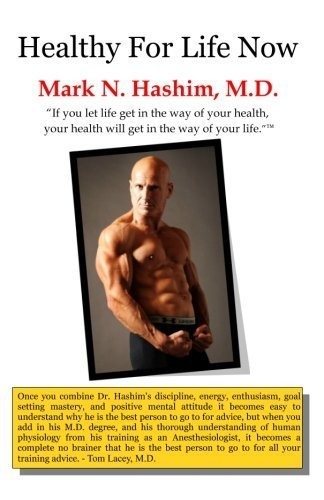 Healthy For Life Now: If you let life get in the way of your health, your health will get in the way of your life. by Mark N. Hashim M.D. (2010-12-10)