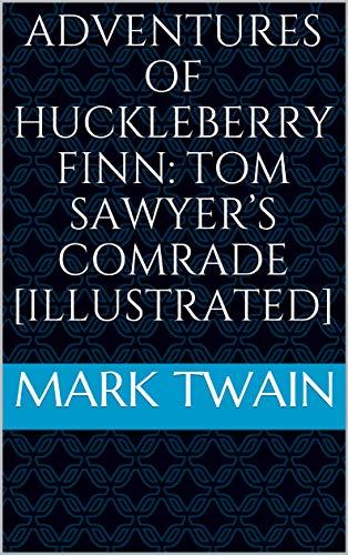 Adventures of Huckleberry Finn: Tom Sawyer's Comrade [Illustrated] (English Edition)