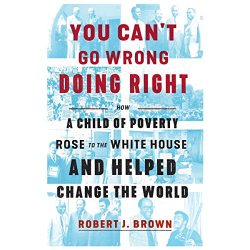 You Can't Go Wrong Doing Right     How a Child of Poverty Rose to the White House and Helped Change the World              By:                                                                                                                                 Robert J. Brown                               Narrated by:                                                                                                                                 Dominic Hoffman,                                                                                        Robert J. Brown                      Length: 8 hrs and 32 mins     Not rated yet     Overall 0.0