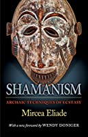 Shamanism: Archaic Techniques of Ecstasy (Bollingen Series)
