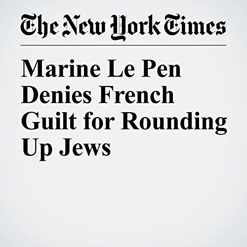 Marine Le Pen Denies French Guilt for Rounding Up Jews copertina