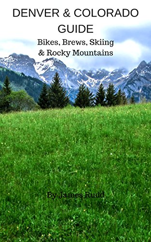 DENVER & COLORADO GUIDE: Bikes, Brews, Skiing & Rocky Mountains