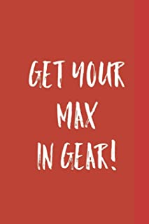 Get your Max in Gear!