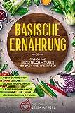Basische Ernährung: Das große Rezeptbuch mit über 150 basischen Rezepten: Körper entgiften - Gesund abnehmen - Körper entsäuern - Zellen regenerieren - Säure-Basen-Balance