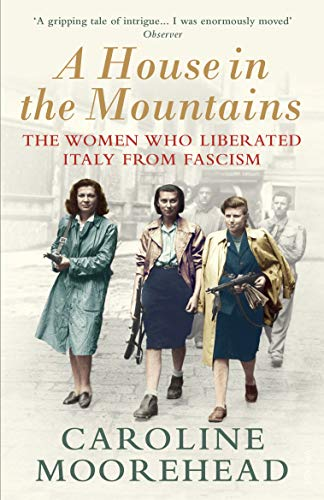 A House in the Mountains: The Women Who Liberated Italy from Fascis