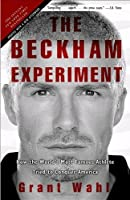 The Beckham Experiment: How the World's Most Famous Athlete Tried to Conquer America by Grant Wahl(2010-06-01)