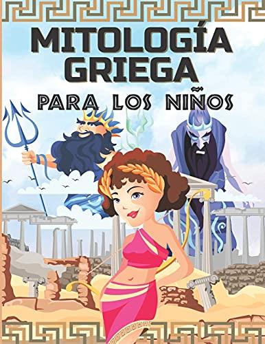 MITOLOGÍA GRIEGA PARA LOS NIÑOS: La antigua Grecia para niños - Dioses, héroes y monstruos de los mitos griegos