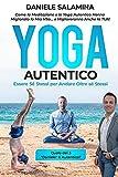 YOGA AUTENTICO: Come la Meditazione e lo Yoga Autentico Hanno Migliorato la Mia Vita... e ...
