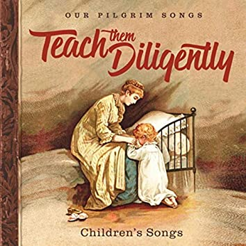 Teach Them Diligently: Children's Songs