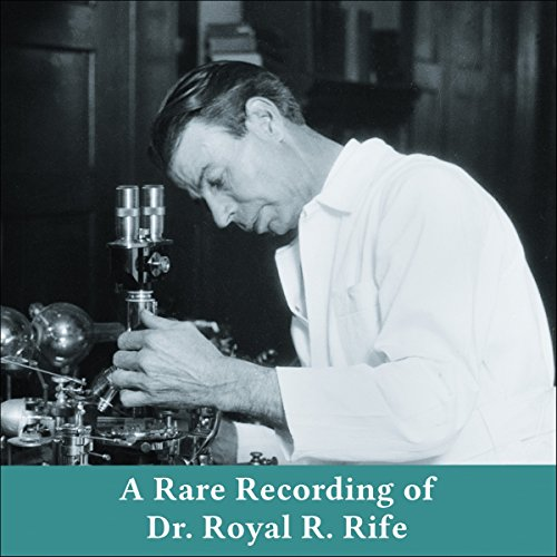 A Rare Recording of Dr. Royal R. Rife audiobook cover art