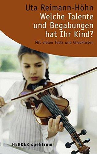 Welche Talente und Begabungen hat Ihr Kind?: Mit vielen Tests und Checklisten (Herder Spektrum)