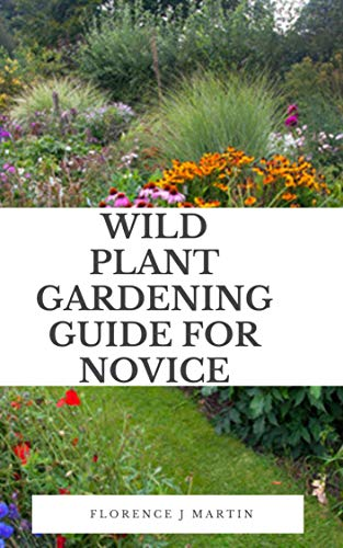 Wild Plant Gardening Guide For Novice:...