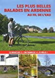 Les plus belles balades en Ardenne au fil de l'eau - 12 boucles en famille à vélo