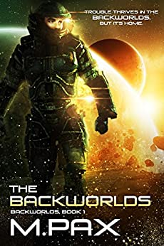 The Backworlds: A Space Opera Adventure Series by [M. Pax, Leigh T. Moore]