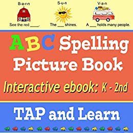 ABC Spelling Picture Book: Interactive ebook for Kindergarten to Second Grade - 3 Simple Steps, Tap, Learn, Fun by [Kathleen King]