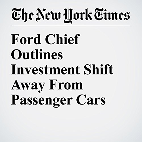 Ford Chief Outlines Investment Shift Away From Passenger Cars copertina