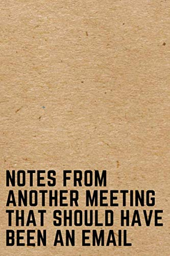 Notes From Another Meeting That Should Have Been An Email: Funny Office Notebook Blank Lined Coworker Journal