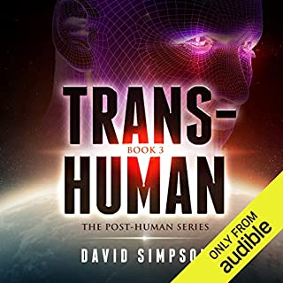 Trans-Human     Post-Human Series, Book 3              By:                                                                                                                                 David Simpson                               Narrated by:                                                                                                                                 Ray Chase                      Length: 6 hrs and 44 mins     95 ratings     Overall 4.1