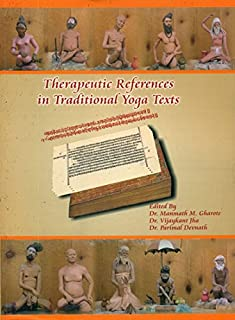 Therapeutic References in Traditional Yoga Texts [Paperback] [Jan 01, 2015] Dr. Manmath M. Gharote
