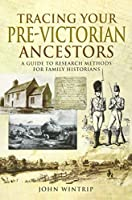 Tracing Your Pre-Victorian Ancestors: A Guide to Research Methods for Family Historians (Tracing Your Ancestors)