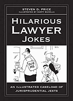 Hilarious Lawyer Jokes: An Illustrated Caseload of Jurisprudential Jests by [Steven D. Price, Marty Bucella]