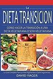 La Dieta Transición: Como Hacer La Transición A Una Dieta Vegetariana O Semi-Vegetariana