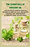 Best Oil Of Oreganos - The Essentials of Oregano Oil: A Better Health Review