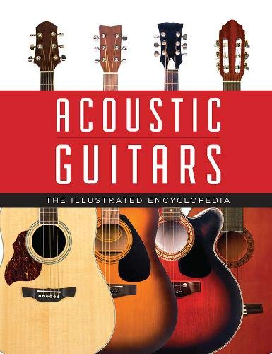 Acoustic Guitars: The Illustrated Encyclopedia