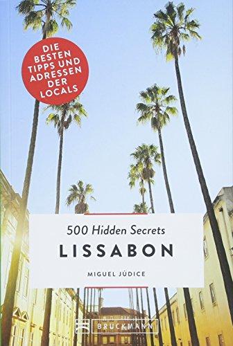 Bruckmann Reiseführer: 500 Hidden Secrets Lissabon. Ein Reiseführer mit garantiert den besten Geheimtipps und Adressen.