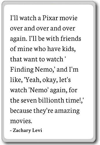 Ik zal steeds een Pixar film kijken en ove. - Zachary Levi citaten koelkast magneet