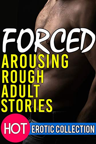 Forced Arousing Rough Adult Stories - Hot Erotic Collection