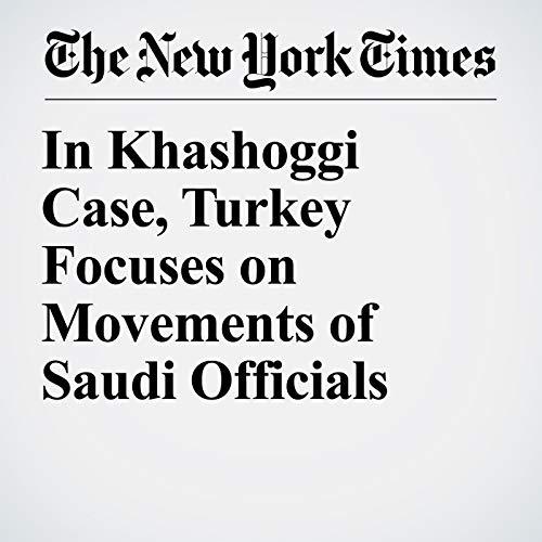 In Khashoggi Case, Turkey Focuses on Movements of Saudi Officials copertina