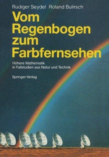 Vom Regenbogen zum Farbfernsehen: H????here Mathematik in Fallstudien aus Natur und Technik (German Edition) by R????diger Seydel (1986-01-01)