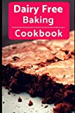 Dairy Free Baking Cookbook: Easy And Delicious Dairy Free Baking And Dessert Recipes (Lactose Intolerance Diet)