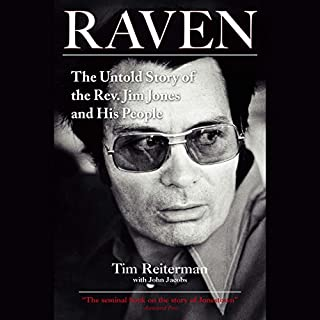 Raven     The Untold Story of the Rev. Jim Jones and His People              By:                                                                                                                                 Tim Reiterman                               Narrated by:                                                                                                                                 Mitch Horowitz                      Length: 29 hrs and 52 mins     338 ratings     Overall 4.6