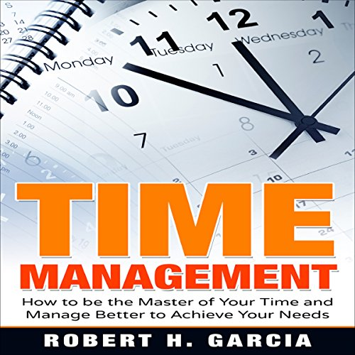 Time Management     How to be the Master of Your Time and Manage Better According to Your Needs              By:                                                                                                                                 Robert H. Garcia                               Narrated by:                                                                                                                                 John Bico (Byko)                      Length: 37 mins     Not rated yet     Overall 0.0
