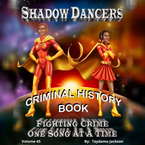 Shadow Dancers Fighting Crime One Song At A Time Criminal History Book (Volume 45) audiobook cover art
