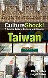 Culture Shock! Taiwan (Cultureshock Taiwan: A Survival Guide to Customs & Etiquette)
