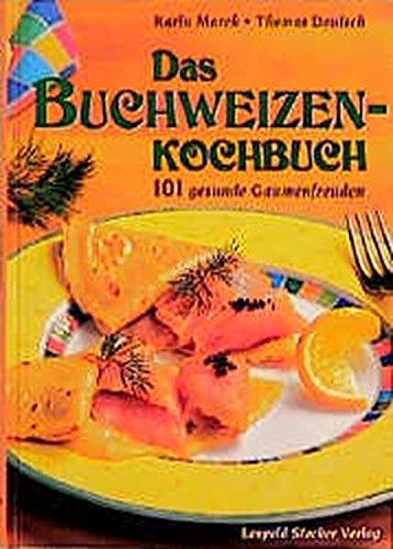 Das Buchweizenkochbuch: 101 gesunde Gaumenfreuden: 101 gesunde Genüsse