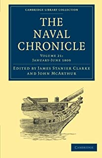 The Naval Chronicle: Volume 21, January–July 1809: Containing a General and Biographical History of the Royal Navy of the ...