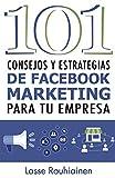 101 Consejos y Estrategias de Facebook Marketing Para Tu...