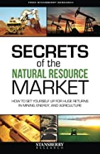 Secrets of the Natural Resource Market: How To Set Yourself Up For Huge Returns In Mining, Energy, and Agriculture by Stansberry & Associates Investment Research (2014-08-21)