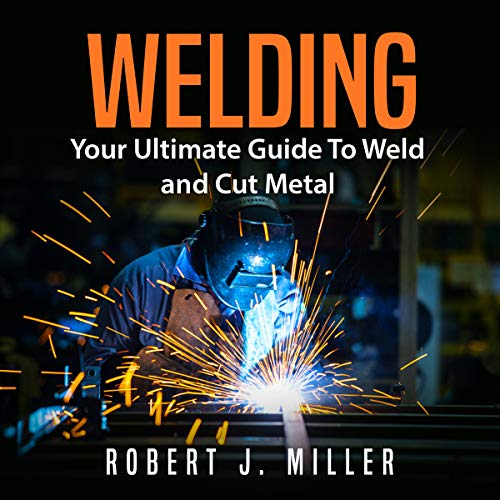 Welding: Your Ultimate Guide to Weld and Cut Metal                   By:                                                                                                                                 Robert J. Miller                               Narrated by:                                                                                                                                 Matt Montanez                      Length: 1 hr and 43 mins     Not rated yet     Overall 0.0