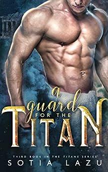 A Guard for the Titan (TITANS Book 3) by [Sotia Lazu]