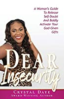 Dear Insecurity: A Woman's Guide To Release Self-Doubt And Boldly Activate Your God-Given Gifts