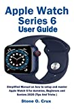 Apple Watch Series 6 User Guide: Simplified Manual on how to setup and master Apple Watch 6 for dummies, Beginners and Seniors 2020 (Tips And Tricks) (English Edition)