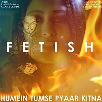 Fetish / Humein Tumse Pyaar Kitna (Mashup)