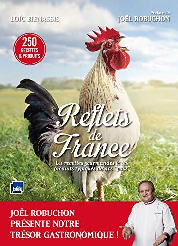 Reflets de France: Les recettes gourmandes et les produits typiques de nos