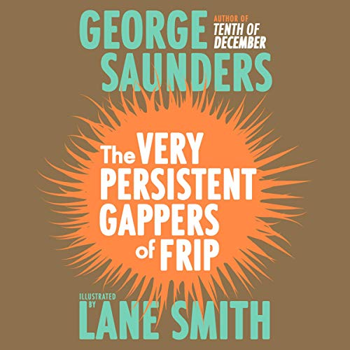 The Very Persistent Gappers of Frip                   By:                                                                                                                                 George Saunders                               Narrated by:                                                                                                                                 George Saunders                      Length: 40 mins     Not rated yet     Overall 0.0